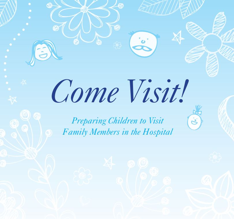 Come Visit - Preparing Children to Visit Family Members in the Hospital